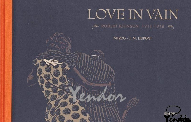 Love in vain, Robert  Johnson 1911-1938 Luxe editie
